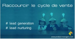 raccourcir-cycle-de-vente-lead-generation-product-managers