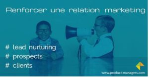 renforcer-relation-marketing-lead-nurturing-product-managers