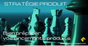 strategie-produit-bien-preparer-vos-lancements-product-managers