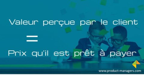 valeur-percue-par-client-pricing-prix-product-managers
